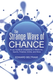 The Strange Ways of Chance - A Lay Guide to Uncertainty in Medicine, Sports, Finance, Crime, and More ebook by Edward Beltrami