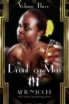 Drunk on Men: Volume Three ebook by Afton Locke