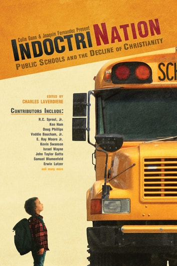 Indoctrination - Public Schools and the Decline of Christianity ebook by Colin Gunn,Charles LaVerdiere,Joaquin Fernandez