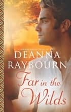 Far in the Wilds ebook by Deanna Raybourn