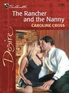 The Rancher and the Nanny - A Sexy Western Contemporary Romance ebook by Caroline Cross