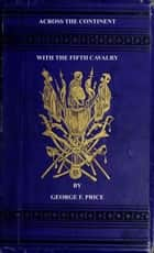 Across The Continent with the Fifth Cavalry ebook by George F. Price