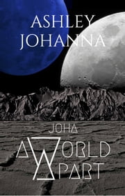 Joha: A World Apart - Joha, #1 ebook by Ashley Johanna