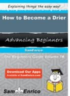 How to Become a Drier - How to Become a Drier ebook by Lupe Winters