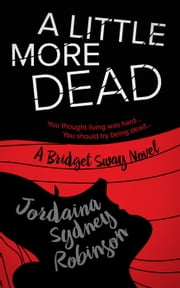 A Little More Dead - A Bridget Sway Novel, #3 ebook by Jordaina Sydney Robinson