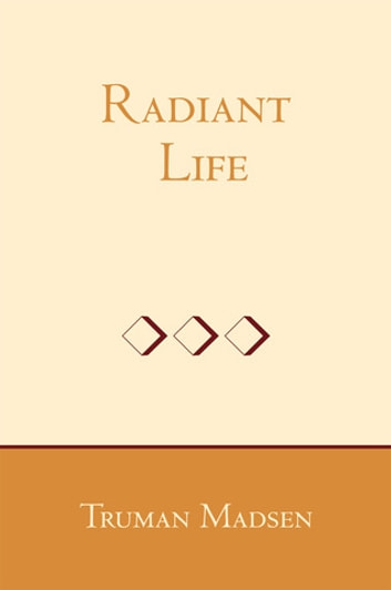 Radiant Life ebook by Madsen,Truman G.