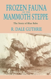 Frozen Fauna of the Mammoth Steppe - The Story of Blue Babe ebook by R. Dale Guthrie