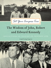 Set Your Compass True - The Wisdom of John, Robert, and Edward Kennedy ebook by Signe Bergstrom
