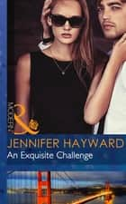 An Exquisite Challenge (Mills & Boon Modern) eBook by Jennifer Hayward