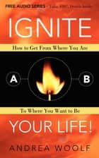Ignite Your Life! ebook by Andrea Woolf