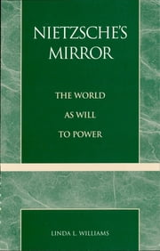 Nietzsche's Mirror - The World as Will to Power ebook by Linda L. Williams
