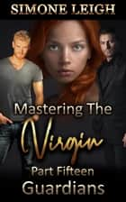 Guardians - Mastering the Virgin, #15 ebook by Simone Leigh