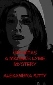 Gravitas: A Magnus Lyme Mystery ebook by Alexandra Kitty
