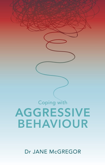 Coping with Aggressive Behaviour ebook by Jane McGregor