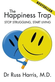 The Happiness Trap: Stop Struggling, Start Living ebook by Russ Harris