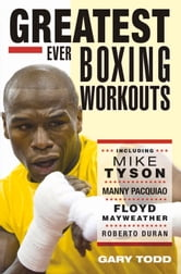 Greatest Ever Boxing Workouts ebook by Gary Todd