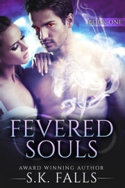 Fevered Souls Book 1 ebook by S.K. Falls