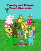 Tweaky and Friends Teach Character ebook by Betty Ward Cain