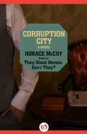 Corruption City - A Novel ebook by Horace McCoy