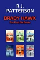 Brady Hawk - The First Six Novels ebook by R.J. Patterson