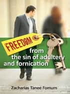 Freedom From The Sin of Adultery And Fornication ebook by Zacharias Tanee Fomum