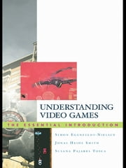 Understanding Video Games - The Essential Introduction ebook by Simon Egenfeldt-Nielsen,Simon Egenfeldt-Nielsen,Jonas Heide Smith,Susana Pajares Tosca,Jonas Heide Smith,Susana Pajares Tosca