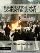 Immigration and Conflict in Europe ebook by Rafaela M. Dancygier