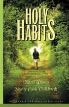 Holy Habits - A Woman's Guide to Intentional Living ebook by Marilyn Wilson, Shelly Volkhardt