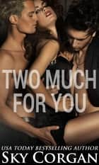 Two Much for You ebook by Sky Corgan
