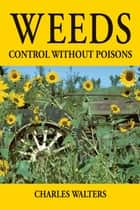 Weeds, Control without Poisons ebook by Charles Walters