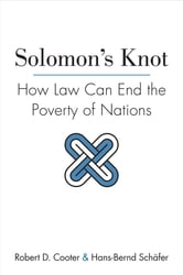 Solomon's Knot - How Law Can End the Poverty of Nations ebook by Robert D. Cooter,Hans-Bernd Schäfer