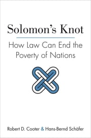 Solomon's Knot - How Law Can End the Poverty of Nations ebook by Robert D. Cooter, Hans-Bernd Schäfer