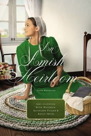 An Amish Heirloom - A Legacy of Love, The Cedar Chest, The Treasured Book, A Midwife's Dream ebook by Amy Clipston, Beth Wiseman, Kathleen Fuller,...