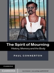The Spirit of Mourning - History, Memory and the Body ebook by Paul Connerton