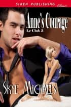 Anne's Courage ebook by Skye Michaels