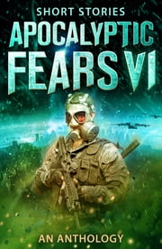 Apocalyptic Fears VI - An Anthology of Short Stories ebook by David VanDyke, Alice Sabo, Steve Stroble,...