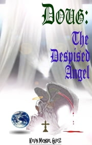 Doug: The Despised Angel, from the author of (The Haunted Houses of Anderson) ebook by Kevin Guest