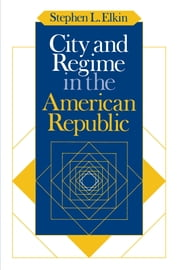 City and Regime in the American Republic ebook by Stephen L. Elkin