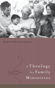 A Theology for Family Ministry ebook by Michael Anthony,Michelle Anthony,Ken Canfield