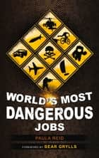 World's Most Dangerous Jobs ebook by Paula Reid, Bear Grylls