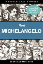 Meet Michelangelo ebook by Charles Margerison