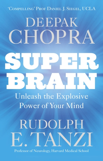 Super Brain - Unleashing the explosive power of your mind to maximize health, happiness and spiritual well-being ebook by Dr Deepak Chopra,Rudolph E. Tanzi