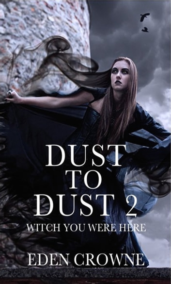Dust To Dust 2: Witch You Were Here ebook by Eden Crowne