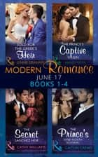 Modern Romance June 2017 Books 1 - 4: Sold for the Greek's Heir / The Prince's Captive Virgin / The Secret Sanchez Heir / The Prince's Nine-Month Scandal (Mills & Boon e-Book Collections) ebook by Lynne Graham, Maisey Yates, Cathy Williams,...