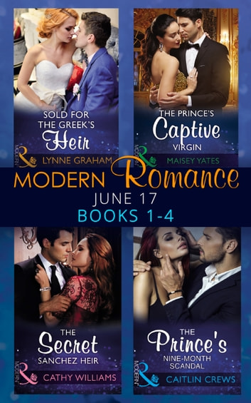 Modern Romance June 2017 Books 1 - 4: Sold for the Greek's Heir / The Prince's Captive Virgin / The Secret Sanchez Heir / The Prince's Nine-Month Scandal (Mills & Boon e-Book Collections) eBook by Lynne Graham,Maisey Yates,Cathy Williams,Caitlin Crews
