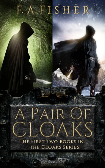 A Pair of Cloaks - The First Two Books in the Cloaks Series ebook by F. A. Fisher