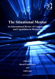 The Situational Mentor - An International Review of Competences and Capabilities in Mentoring ebook by Mrs Gill M Cox,Professor David Clutterbuck