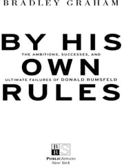 By His Own Rules - The Ambitions, Successes, and Ultimate Failures of Donald Rumsfeld ebook by Bradley Graham