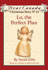 Dear Canada Christmas Story No. 12: Lo, the Perfect Plan ebook by Sarah Ellis