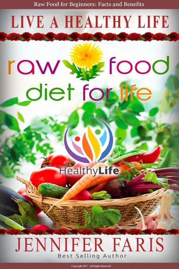 Raw Food: Diet for Life - Fastest Way to Lose Weight, Weight Loss Motivation, Feeling Good, Healthy Diet ebook by Jennifer Faris